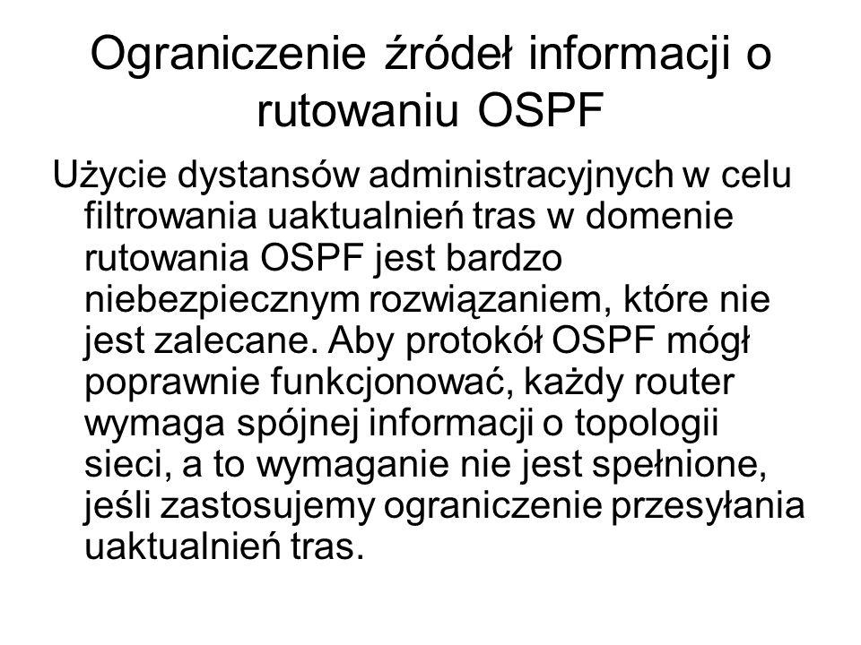 Ograniczenie źródeł informacji o rutowaniu OSPF Użycie dystansów administracyjnych w celu filtrowania uaktualnień tras w domenie rutowania OSPF jest b