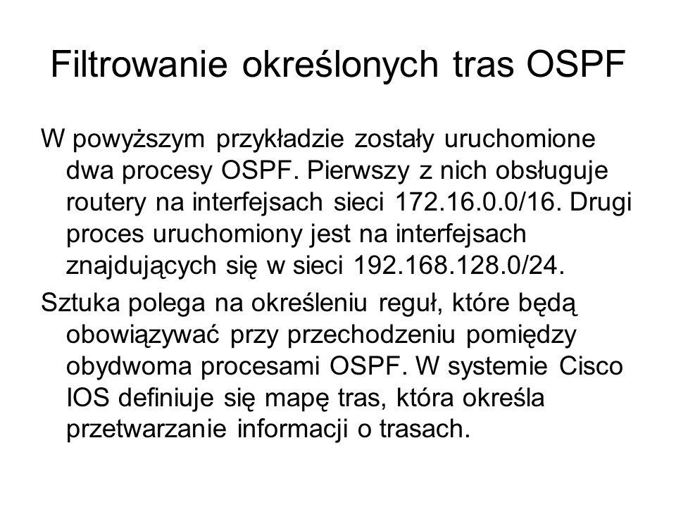 Filtrowanie określonych tras OSPF W powyższym przykładzie zostały uruchomione dwa procesy OSPF. Pierwszy z nich obsługuje routery na interfejsach siec