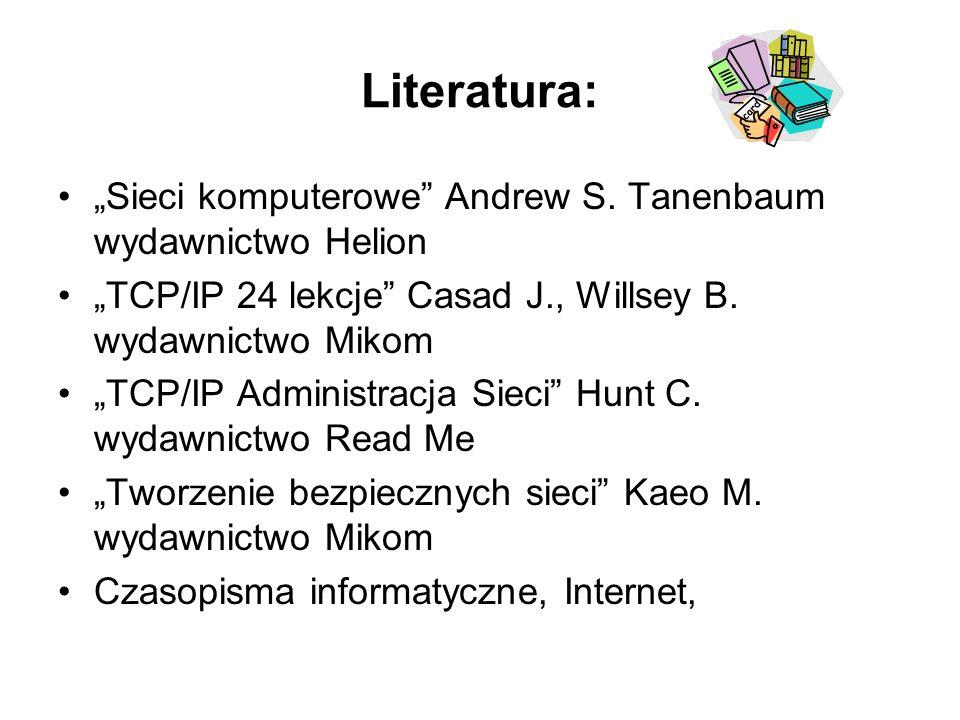 Literatura: Sieci komputerowe Andrew S. Tanenbaum wydawnictwo Helion TCP/IP 24 lekcje Casad J., Willsey B. wydawnictwo Mikom TCP/IP Administracja Siec