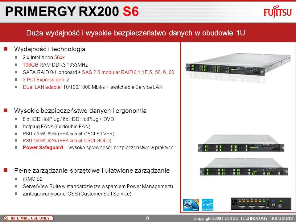 PRIMERGY RX100 S6 Copyright 2009 FUJITSU TECHNOLOGY SOLUTIONS Wydajność: Najnowsza platforma Xeon 34xx Mała obudowa, duże możliwości obudowa 1U do 32G