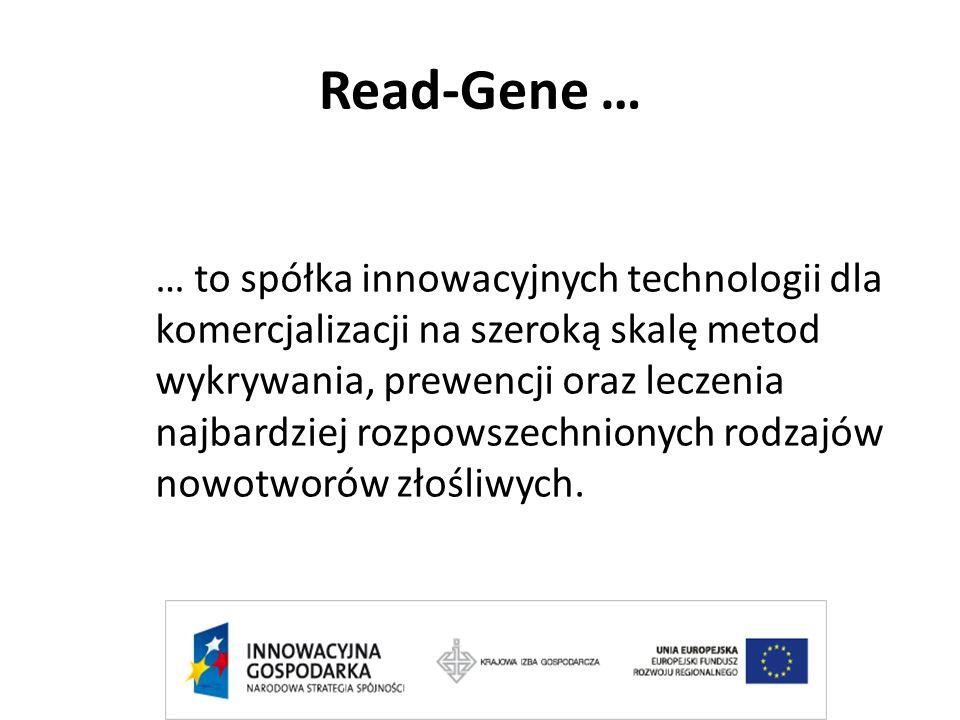 Read-Gene … … to spółka innowacyjnych technologii dla komercjalizacji na szeroką skalę metod wykrywania, prewencji oraz leczenia najbardziej rozpowsze