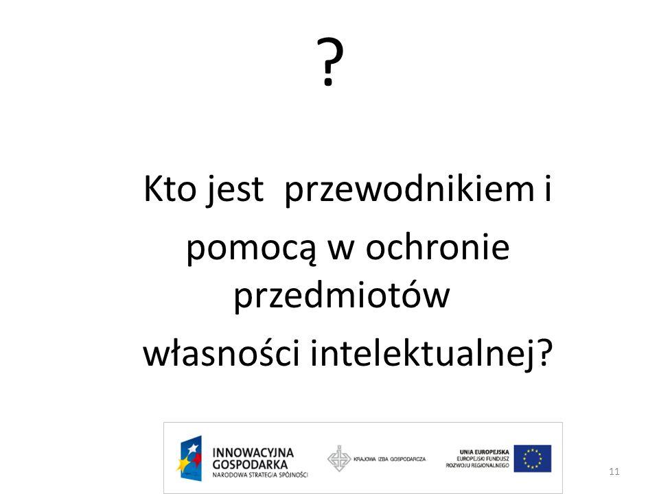 ? Kto jest przewodnikiem i pomocą w ochronie przedmiotów własności intelektualnej? 11