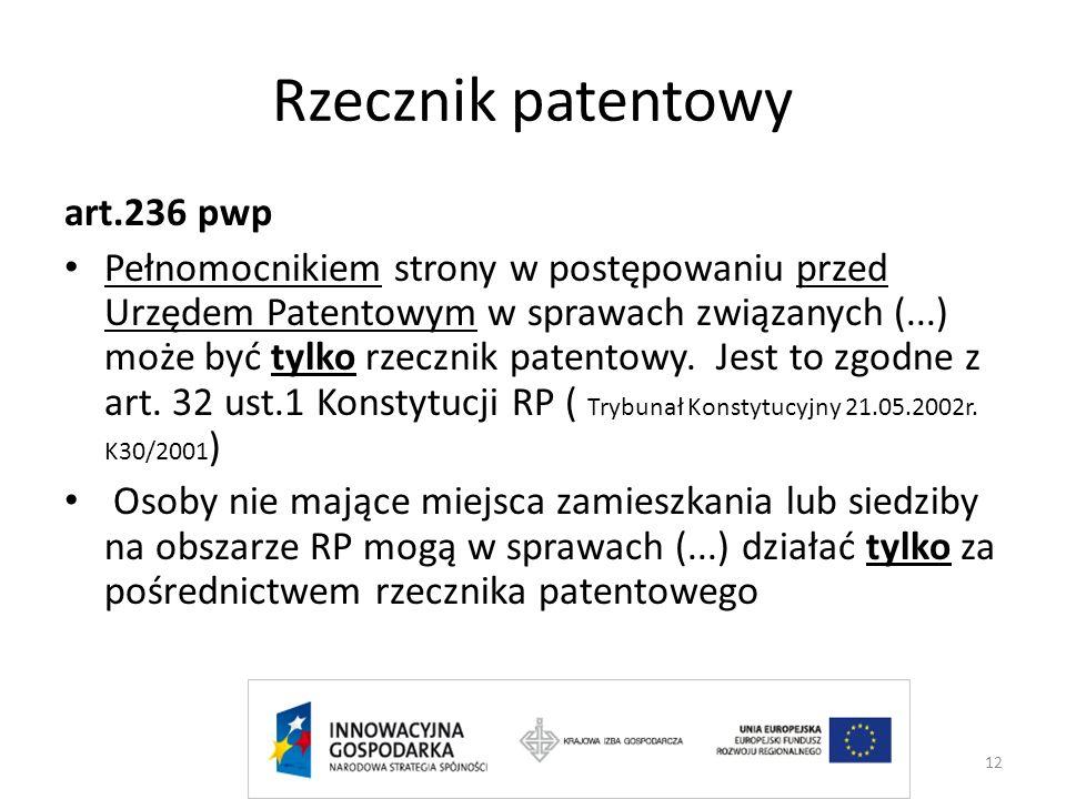 12 Rzecznik patentowy art.236 pwp Pełnomocnikiem strony w postępowaniu przed Urzędem Patentowym w sprawach związanych (...) może być tylko rzecznik pa