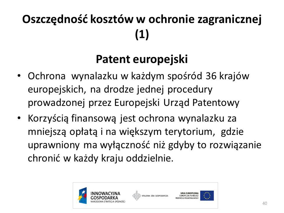 Oszczędność kosztów w ochronie zagranicznej (1) Patent europejski Ochrona wynalazku w każdym spośród 36 krajów europejskich, na drodze jednej procedur