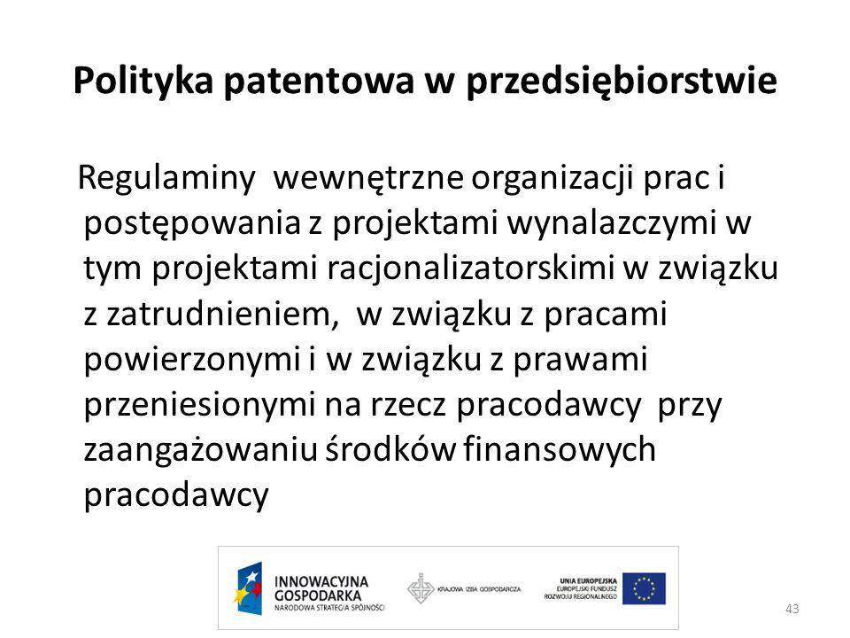 43 Polityka patentowa w przedsiębiorstwie Regulaminy wewnętrzne organizacji prac i postępowania z projektami wynalazczymi w tym projektami racjonaliza