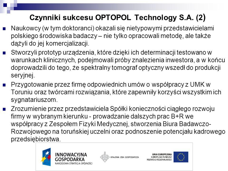 Czynniki sukcesu OPTOPOL Technology S.A. (2 ) Naukowcy (w tym doktoranci) okazali się nietypowymi przedstawicielami polskiego środowiska badaczy – nie