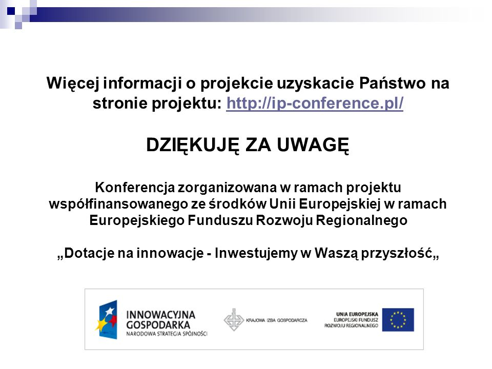 DZIĘKUJĘ ZA UWAGĘ Konferencja zorganizowana w ramach projektu współfinansowanego ze środków Unii Europejskiej w ramach Europejskiego Funduszu Rozwoju