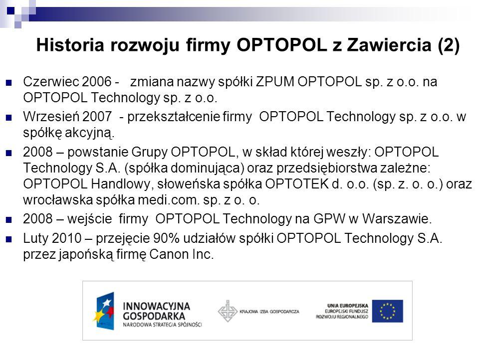 Historia rozwoju firmy OPTOPOL z Zawiercia (2) Czerwiec 2006 - zmiana nazwy spółki ZPUM OPTOPOL sp. z o.o. na OPTOPOL Technology sp. z o.o. Wrzesień 2