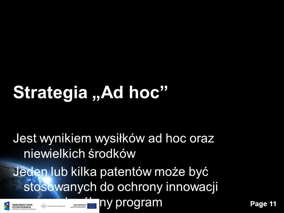 Page 11 Strategia Ad hoc Jest wynikiem wysiłków ad hoc oraz niewielkich środków Jeden lub kilka patentów może być stosowanych do ochrony innowacji przez określony program Wiele możliwości ich wyszukiwania i niskie koszty