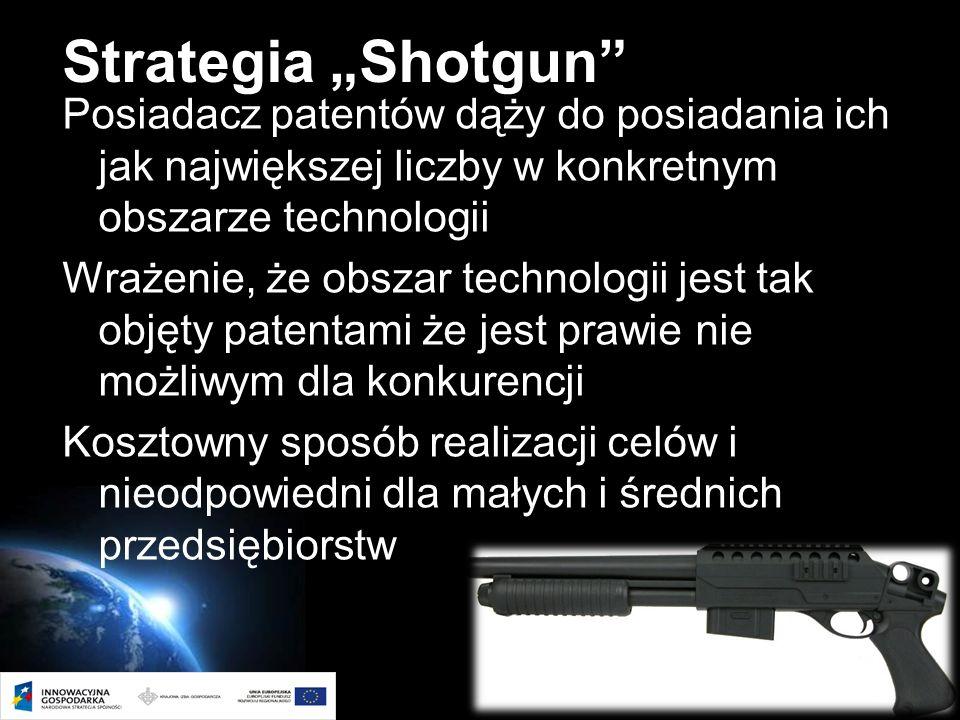 Page 14 Strategia Shotgun Posiadacz patentów dąży do posiadania ich jak największej liczby w konkretnym obszarze technologii Wrażenie, że obszar technologii jest tak objęty patentami że jest prawie nie możliwym dla konkurencji Kosztowny sposób realizacji celów i nieodpowiedni dla małych i średnich przedsiębiorstw