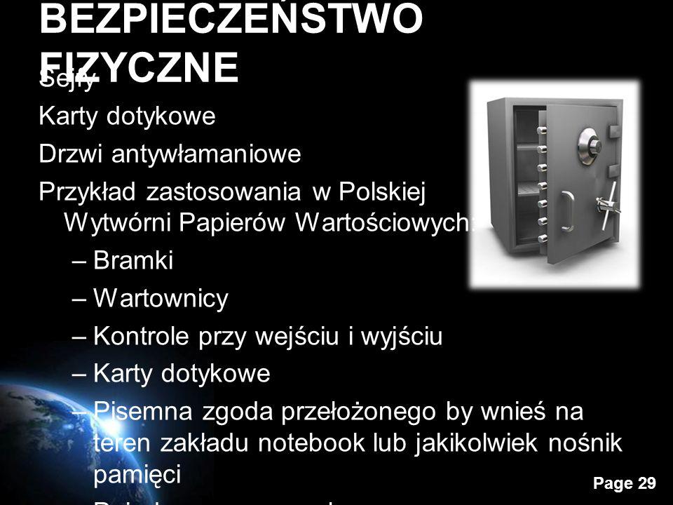 Page 29 BEZPIECZEŃSTWO FIZYCZNE Sejfy Karty dotykowe Drzwi antywłamaniowe Przykład zastosowania w Polskiej Wytwórni Papierów Wartościowych: –Bramki –Wartownicy –Kontrole przy wejściu i wyjściu –Karty dotykowe –Pisemna zgoda przełożonego by wnieś na teren zakładu notebook lub jakikolwiek nośnik pamięci –Pojedyncze egzemplarze maszyn