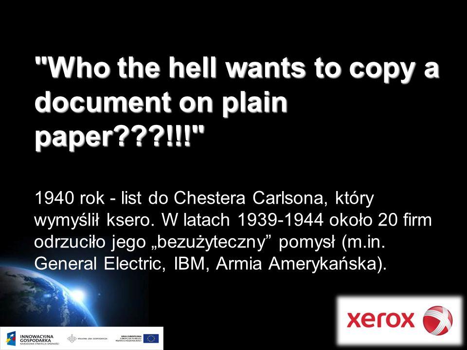 Page 3 Who the hell wants to copy a document on plain paper???!!! Who the hell wants to copy a document on plain paper???!!! 1940 rok - list do Chestera Carlsona, który wymyślił ksero.
