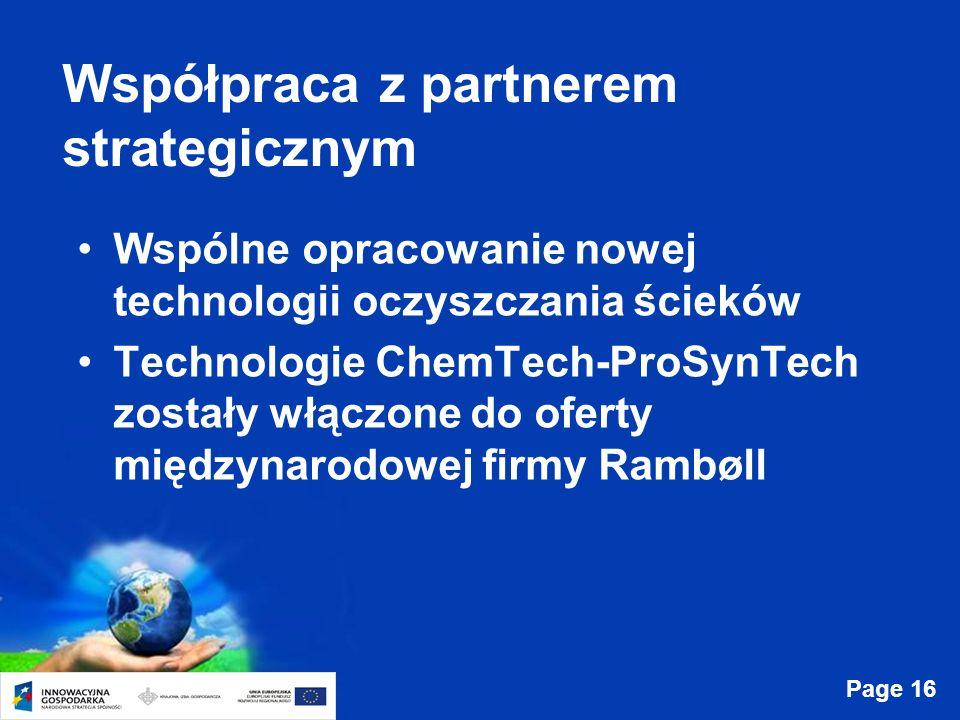 Page 16 Współpraca z partnerem strategicznym Wspólne opracowanie nowej technologii oczyszczania ścieków Technologie ChemTech-ProSynTech zostały włączo