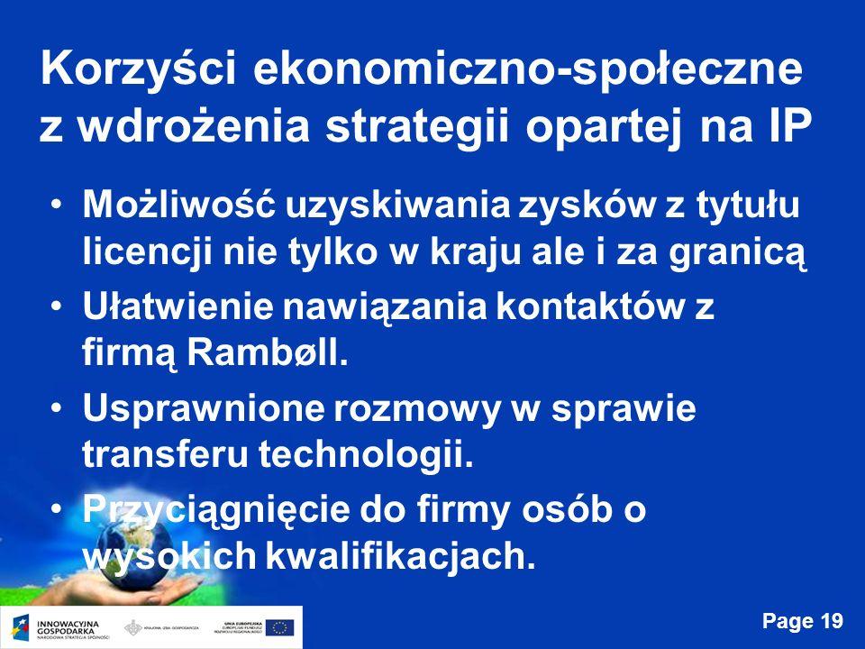 Page 19 Korzyści ekonomiczno-społeczne z wdrożenia strategii opartej na IP Możliwość uzyskiwania zysków z tytułu licencji nie tylko w kraju ale i za granicą Ułatwienie nawiązania kontaktów z firmą Rambøll.