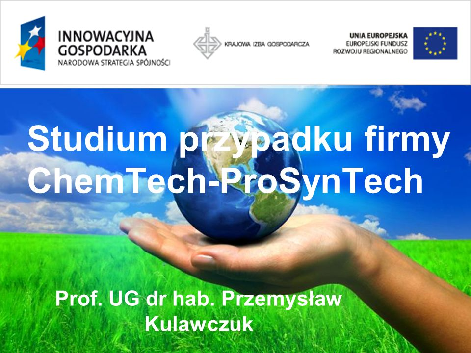 Page 2 Studium przypadku firmy ChemTech-ProSynTech Prof. UG dr hab. Przemysław Kulawczuk