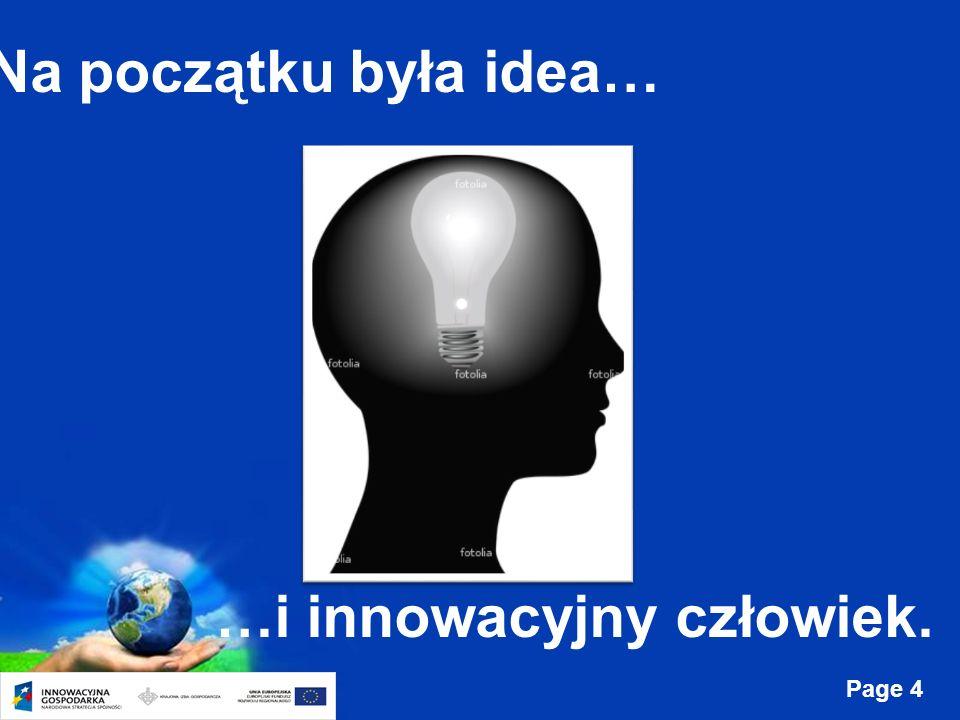 Page 4 Na początku była idea… …i innowacyjny człowiek.