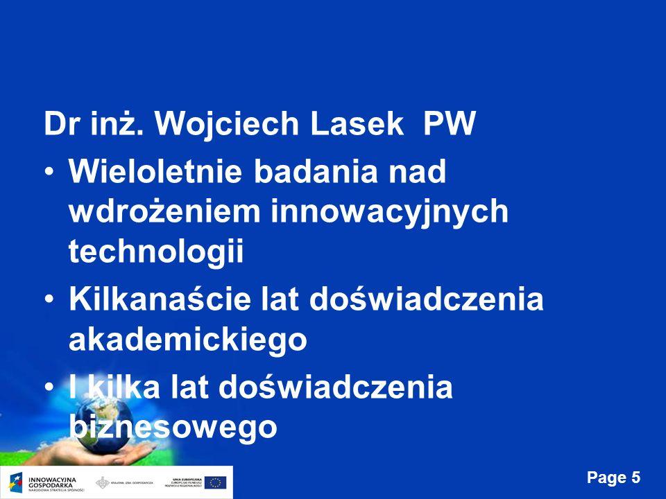 Page 5 Dr inż. Wojciech Lasek PW Wieloletnie badania nad wdrożeniem innowacyjnych technologii Kilkanaście lat doświadczenia akademickiego I kilka lat