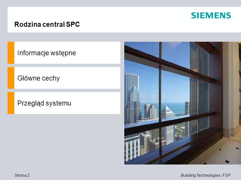 Strona 2 Building Technologies / FSP Rodzina central SPC Informacje wstępne Główne cechy Przegląd systemu