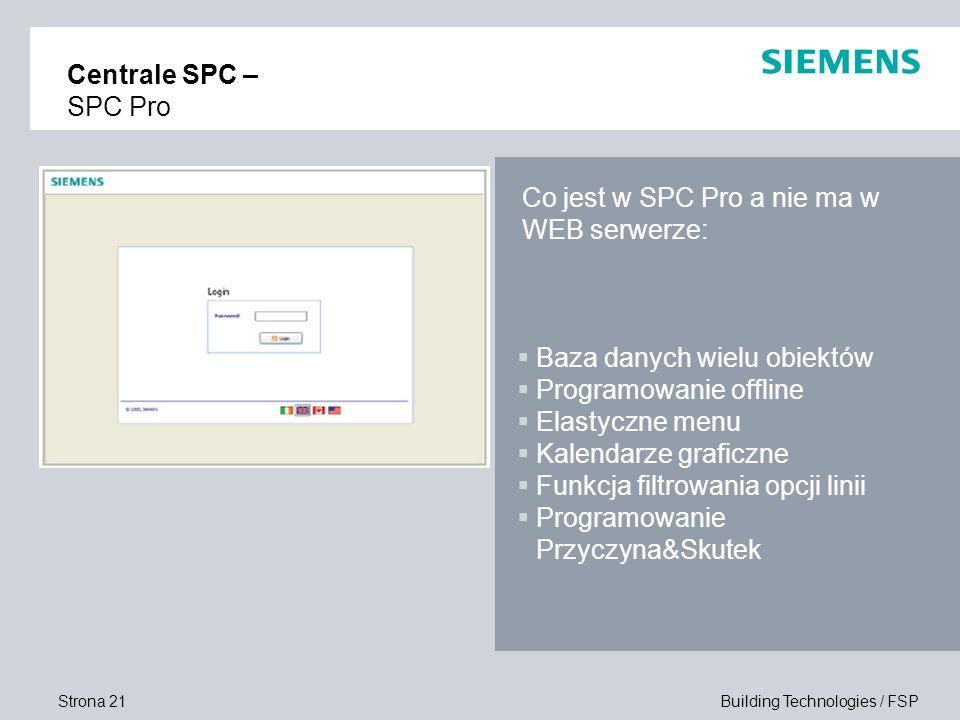 Strona 21 Building Technologies / FSP Co jest w SPC Pro a nie ma w WEB serwerze: Centrale SPC – SPC Pro Baza danych wielu obiektów Programowanie offli