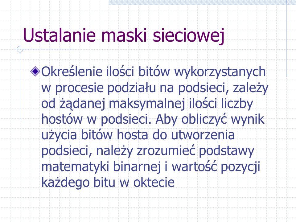 Ustalanie maski sieciowej Określenie ilości bitów wykorzystanych w procesie podziału na podsieci, zależy od żądanej maksymalnej ilości liczby hostów w