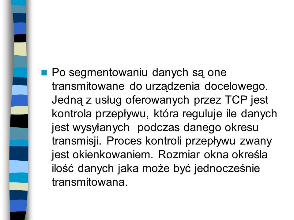 Po segmentowaniu danych są one transmitowane do urządzenia docelowego. Jedną z usług oferowanych przez TCP jest kontrola przepływu, która reguluje ile