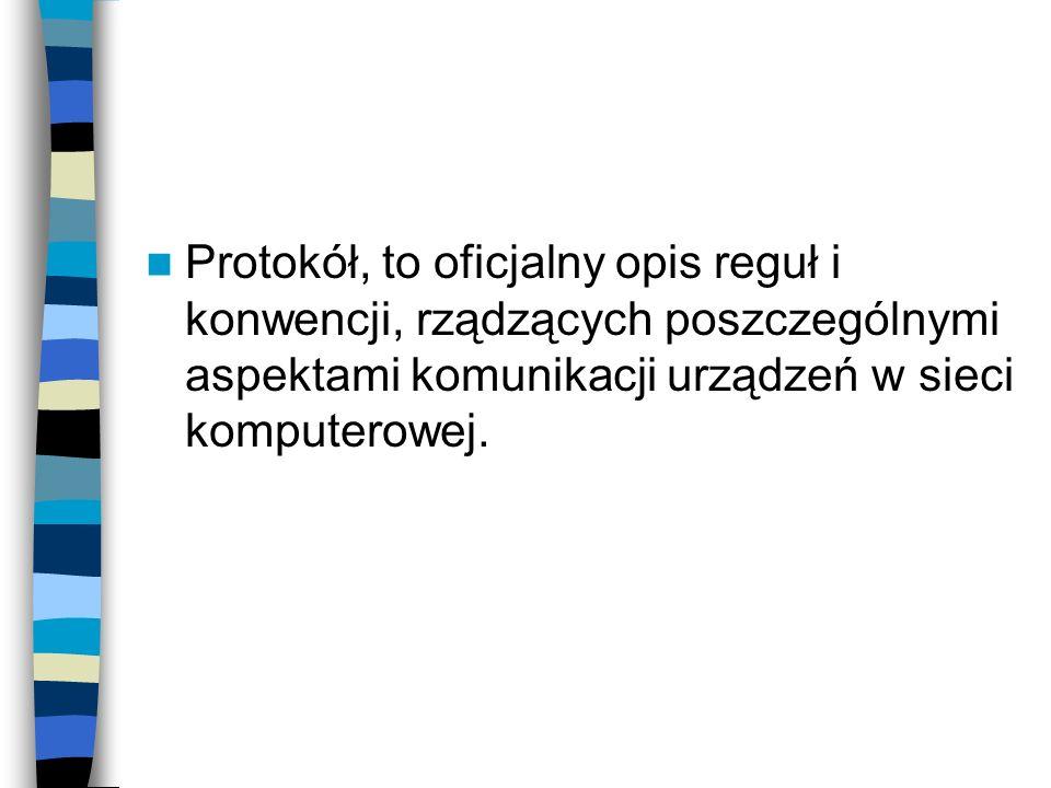 Protokół, to oficjalny opis reguł i konwencji, rządzących poszczególnymi aspektami komunikacji urządzeń w sieci komputerowej.