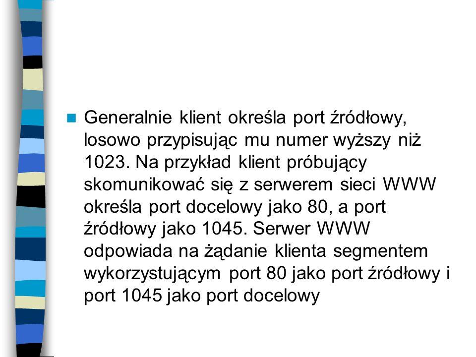 Generalnie klient określa port źródłowy, losowo przypisując mu numer wyższy niż 1023. Na przykład klient próbujący skomunikować się z serwerem sieci W