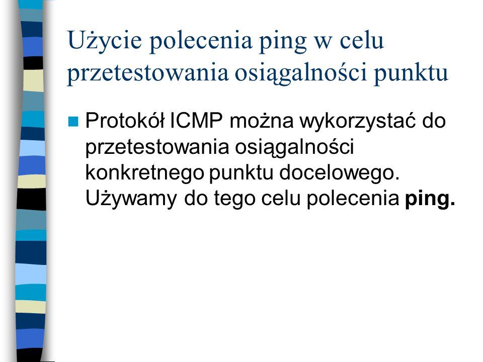 Użycie polecenia ping w celu przetestowania osiągalności punktu Protokół ICMP można wykorzystać do przetestowania osiągalności konkretnego punktu doce