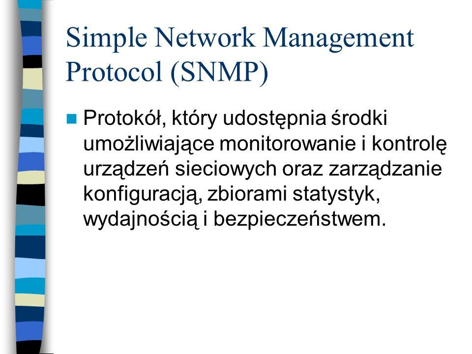 Simple Network Management Protocol (SNMP) Protokół, który udostępnia środki umożliwiające monitorowanie i kontrolę urządzeń sieciowych oraz zarządzani