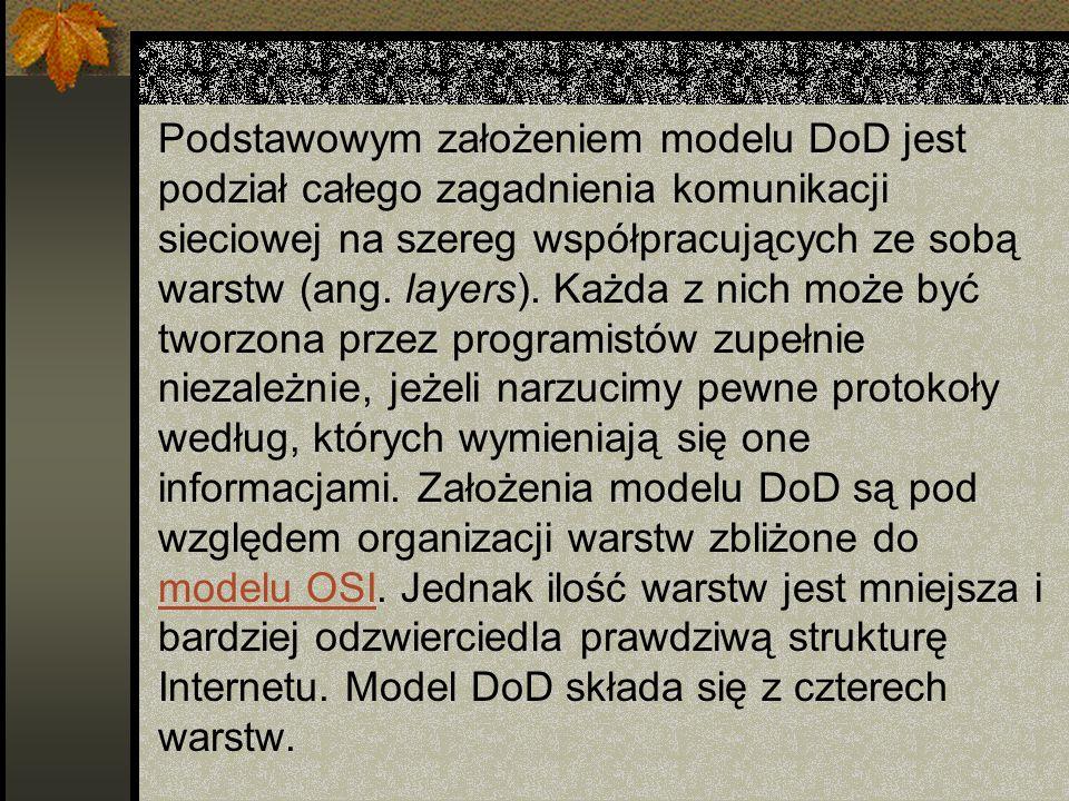 Podstawowym założeniem modelu DoD jest podział całego zagadnienia komunikacji sieciowej na szereg współpracujących ze sobą warstw (ang. layers). Każda