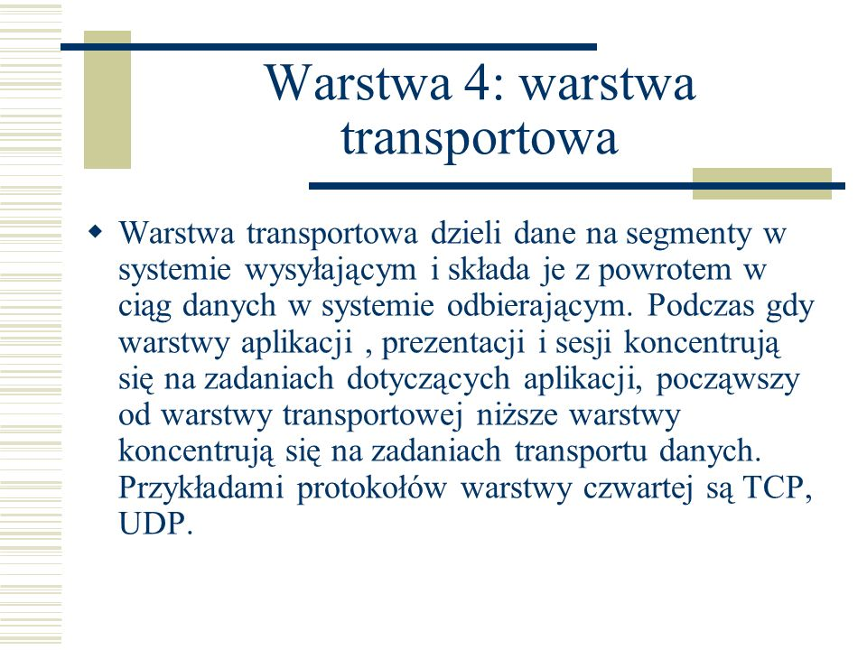 Warstwa 4: warstwa transportowa Warstwa transportowa dzieli dane na segmenty w systemie wysyłającym i składa je z powrotem w ciąg danych w systemie od