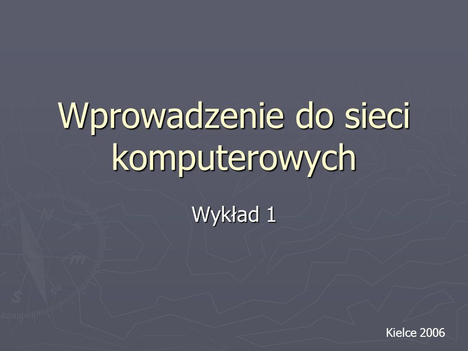 Wprowadzenie do sieci komputerowych Wykład 1 Kielce 2006
