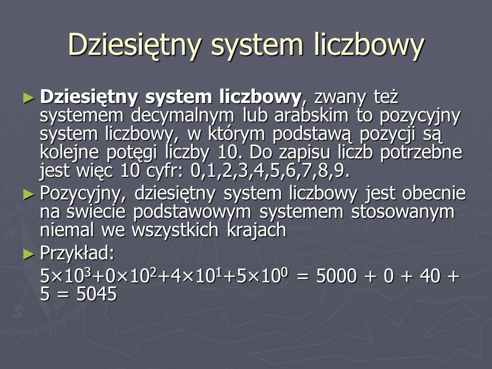 Dziesiętny system liczbowy Dziesiętny system liczbowy, zwany też systemem decymalnym lub arabskim to pozycyjny system liczbowy, w którym podstawą pozy