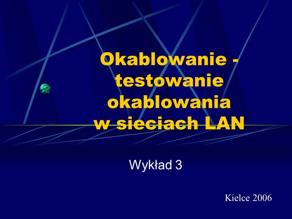 Okablowanie - testowanie okablowania w sieciach LAN Wykład 3 Kielce 2006
