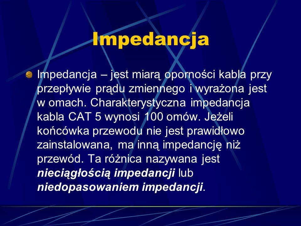 Impedancja Impedancja – jest miarą oporności kabla przy przepływie prądu zmiennego i wyrażona jest w omach. Charakterystyczna impedancja kabla CAT 5 w