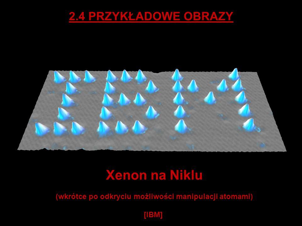2.4 PRZYKŁADOWE OBRAZY Xenon na Niklu (wkrótce po odkryciu możliwości manipulacji atomami) [IBM]