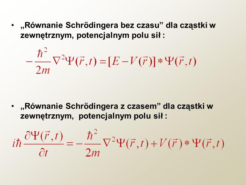 Równanie Schrödingera bez czasu dla cząstki w zewnętrznym, potencjalnym polu sił : Równanie Schrödingera z czasem dla cząstki w zewnętrznym, potencjal