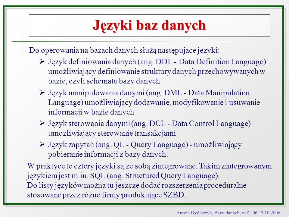 Antoni Dydejczyk, Bazy danych, w01_06, 3.10.2006 Języki baz danych Do operowania na bazach danych służą następujące języki: Język definiowania danych