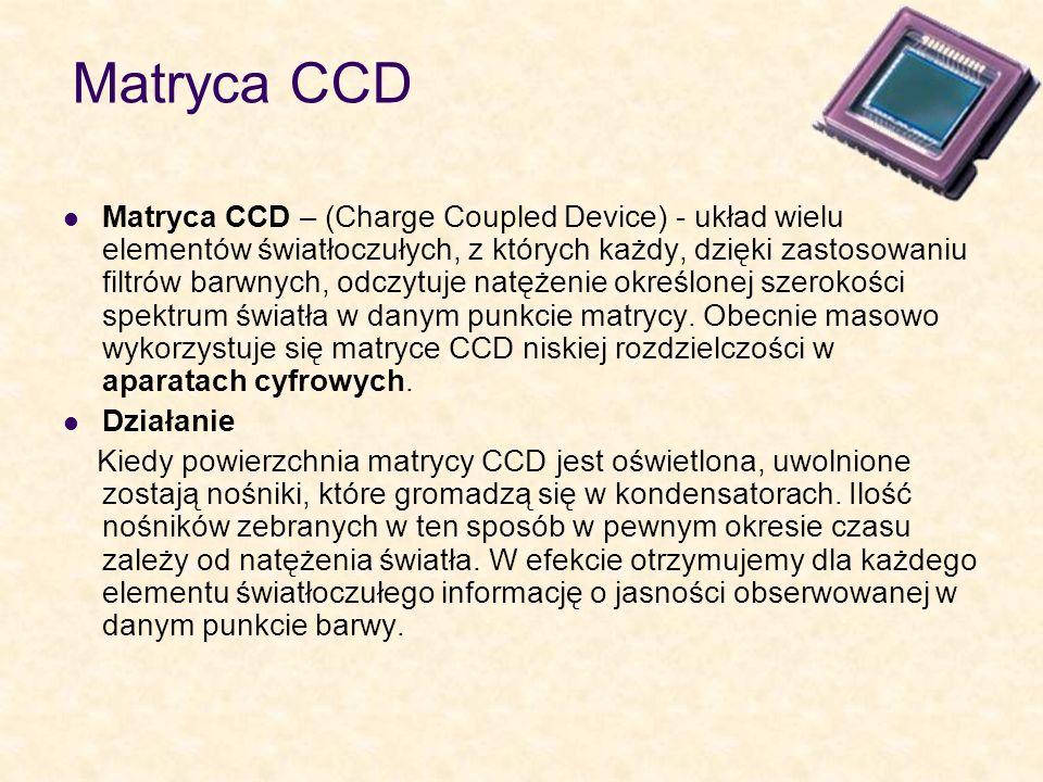Matryca CCD Matryca CCD – (Charge Coupled Device) - układ wielu elementów światłoczułych, z których każdy, dzięki zastosowaniu filtrów barwnych, odczy