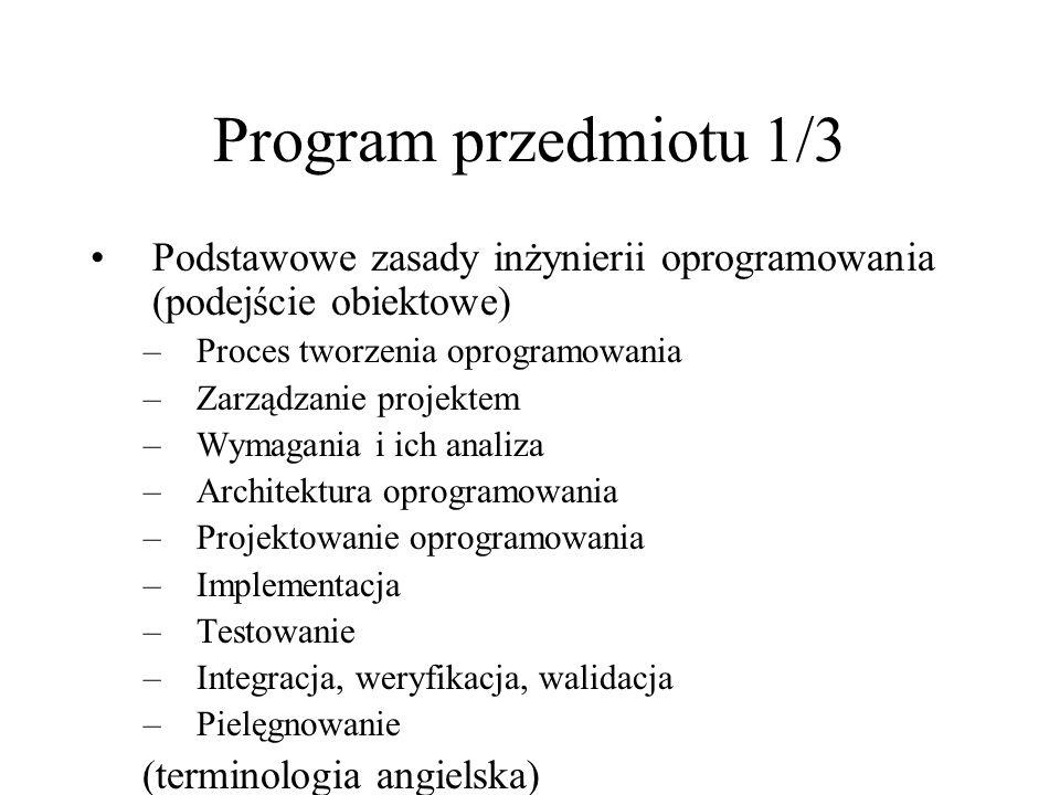 Program przedmiotu 1/3 Podstawowe zasady inżynierii oprogramowania (podejście obiektowe) –Proces tworzenia oprogramowania –Zarządzanie projektem –Wyma
