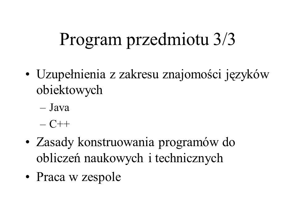 Program przedmiotu 3/3 Uzupełnienia z zakresu znajomości języków obiektowych –Java –C++ Zasady konstruowania programów do obliczeń naukowych i technic