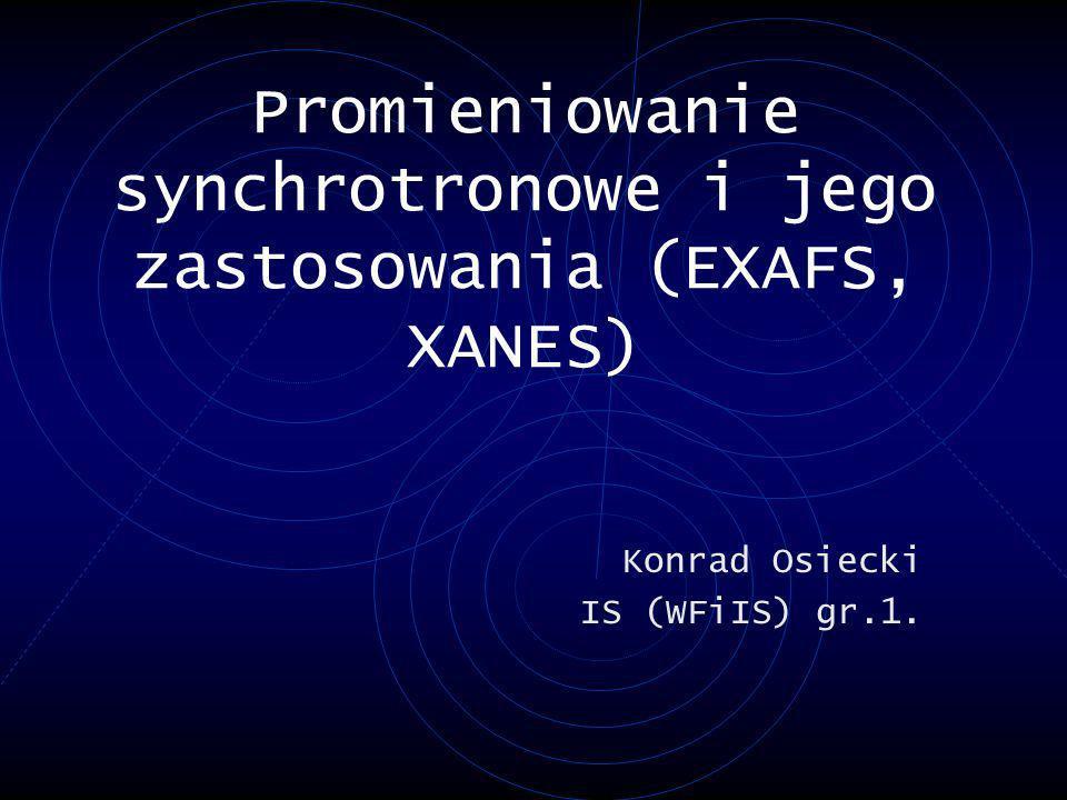 Plan prezentacji trochę historii (starsze sposoby otrzymywani promieniowani X) promieniowanie synchrotronowe (jak wygląda synchrotron) niektóre własności promieniowania synchrotronowego wigglery i ondulatory przykład synchrotronu (ESRF) zastosowanie promieniowania synchrotronowego (EXAFS)