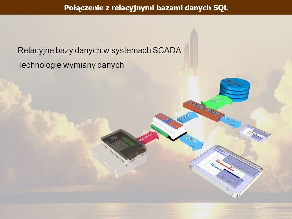 Połączenie z relacyjnymi bazami danych SQL Relacyjne bazy danych w systemach SCADA Technologie wymiany danych