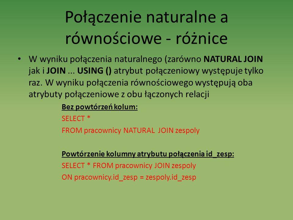 Połączenie naturalne a równościowe - różnice W wyniku połączenia naturalnego (zarówno NATURAL JOIN jak i JOIN... USING () atrybut połączeniowy występu