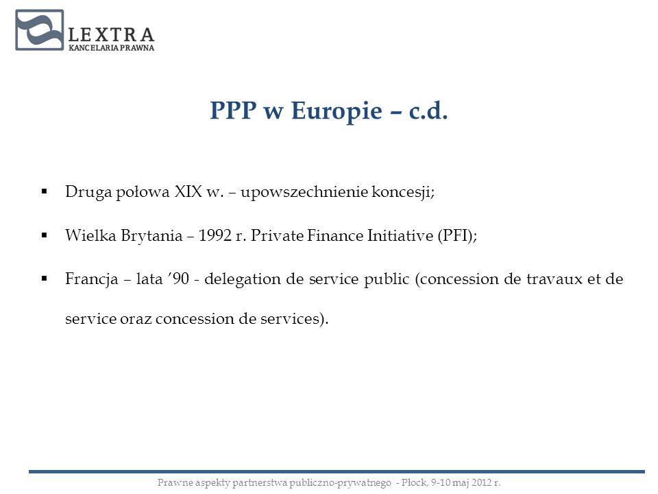 Druga połowa XIX w. – upowszechnienie koncesji; Wielka Brytania – 1992 r. Private Finance Initiative (PFI); Francja – lata 90 - delegation de service