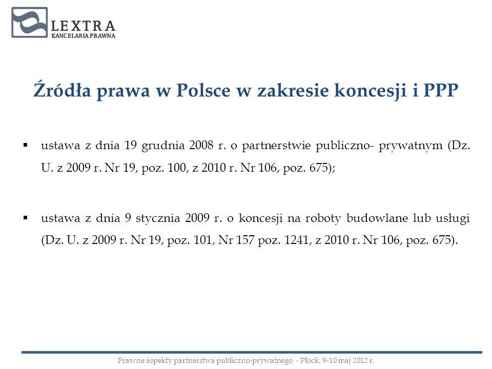 ustawa z dnia 19 grudnia 2008 r. o partnerstwie publiczno- prywatnym (Dz. U. z 2009 r. Nr 19, poz. 100, z 2010 r. Nr 106, poz. 675); ustawa z dnia 9 s