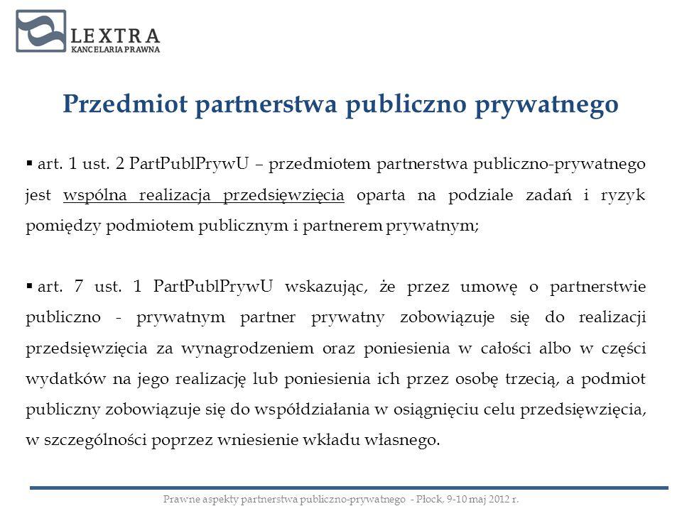 Przedmiot partnerstwa publiczno prywatnego art. 1 ust. 2 PartPublPrywU – przedmiotem partnerstwa publiczno-prywatnego jest wspólna realizacja przedsię