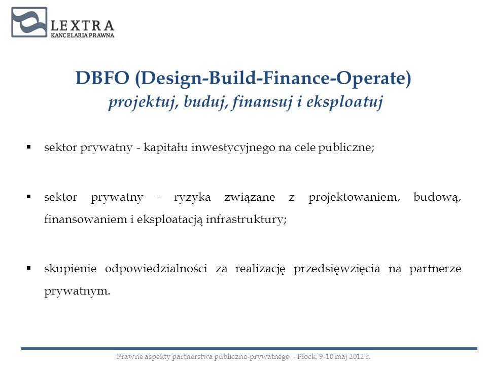DBFO (Design-Build-Finance-Operate) projektuj, buduj, finansuj i eksploatuj sektor prywatny - kapitału inwestycyjnego na cele publiczne; sektor prywat
