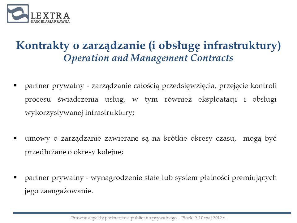 Kontrakty o zarządzanie (i obsługę infrastruktury) Operation and Management Contracts partner prywatny - zarządzanie całością przedsięwzięcia, przejęc