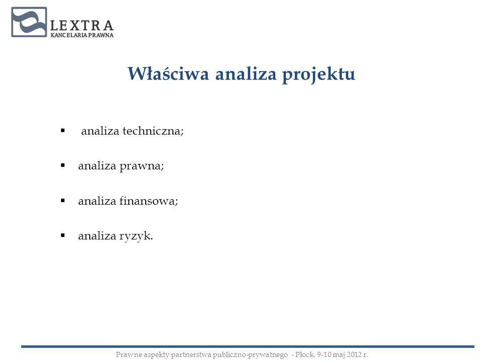 Właściwa analiza projektu analiza techniczna; analiza prawna; analiza finansowa; analiza ryzyk. Prawne aspekty partnerstwa publiczno-prywatnego - Płoc